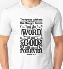 The grass withers and the flowers fall, but the word of our God endures forever. Unisex T-Shirt
