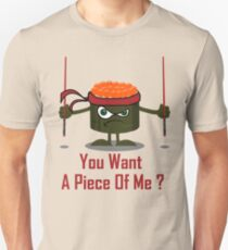 You Want A Piece Of Me - Angry Sushi Unisex T-Shirt