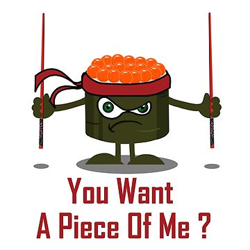 You Want A Piece Of Me - Angry Sushi by maryedenoa