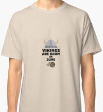 Vikings are born in June R99e6 Classic T-Shirt