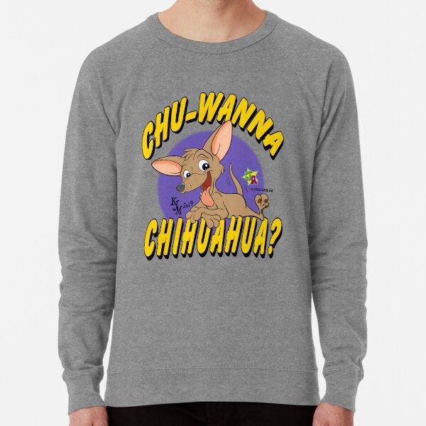 chihuahua? Lightweight Sweatshirt