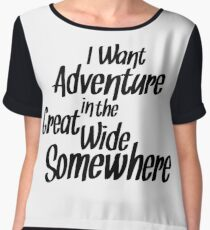 I Want Adventure In The Great Wide Somewhere Women's Chiffon Top