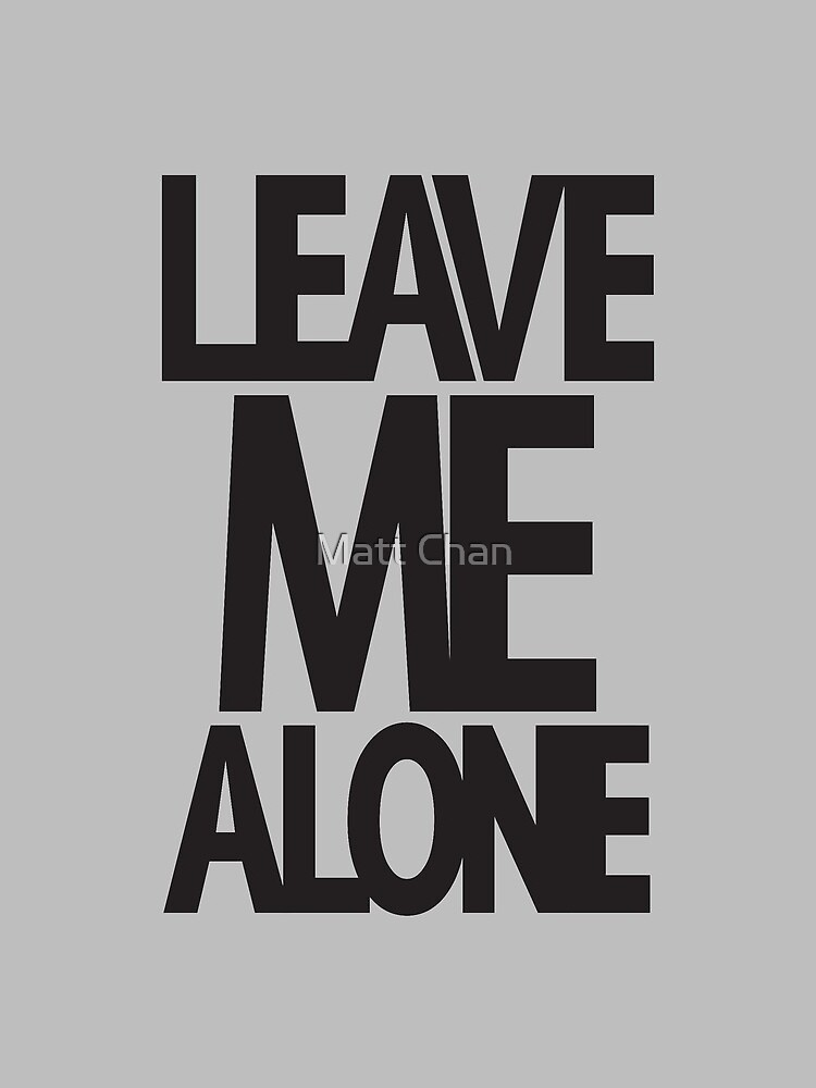 LEAVE ME ALONE (black print) by mchanfitness