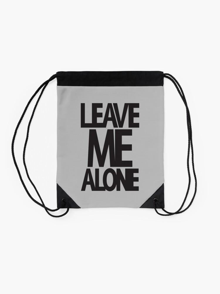 Alternate view of LEAVE ME ALONE (black print) Drawstring Bag