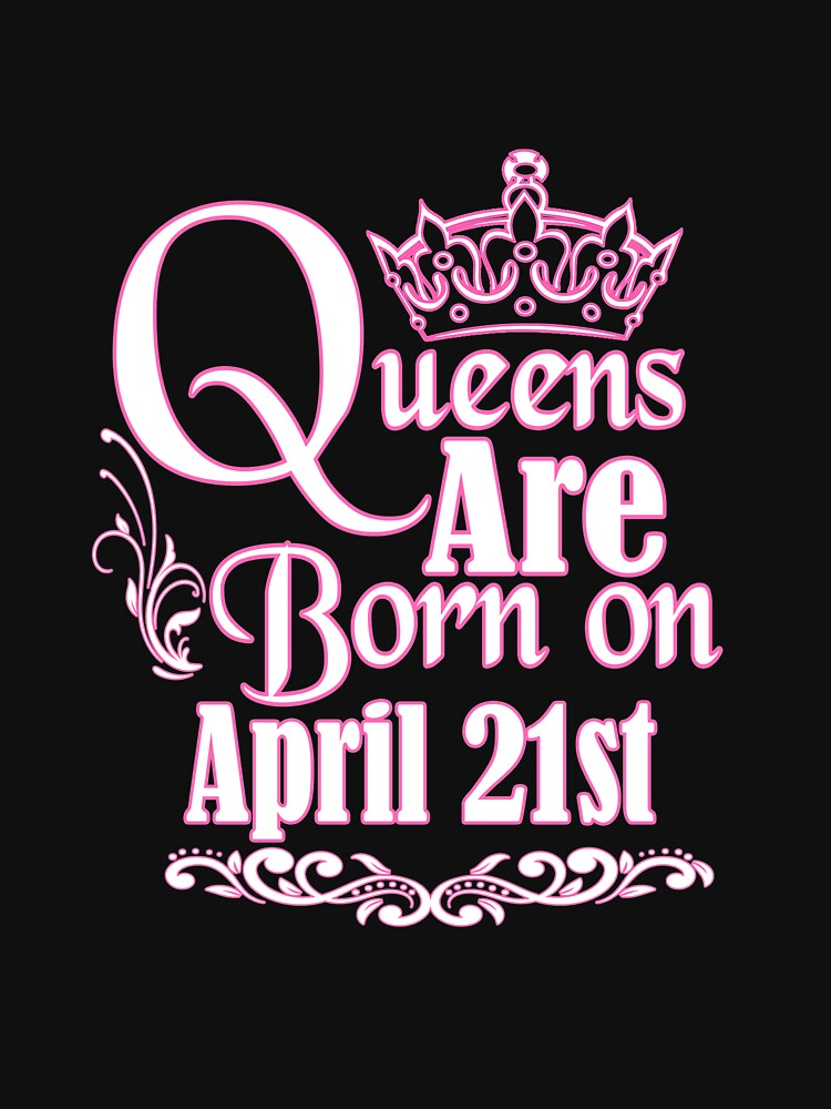 59dc404652f Queens Are Born On April 21st Funny Birthday T-Shirt
