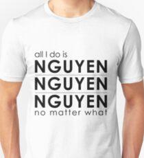 All I do is Nguyen Nguyen Nguyen no matter what Unisex T-Shirt