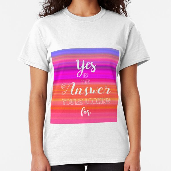 Yes is the Answer Classic T-Shirt