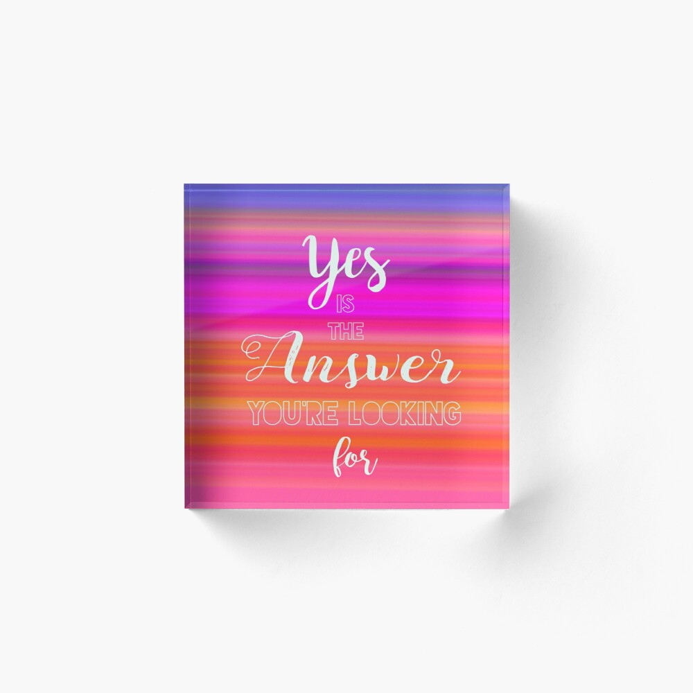 Yes is the Answer Acrylic Block