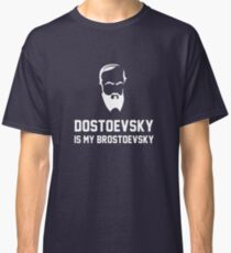 Fyodor Dostoevsky - Dostoevsky is my Brostoevsky Classic T-Shirt