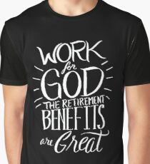 Work for God The Retirement Benefits Are Great - Christian  Graphic T-Shirt