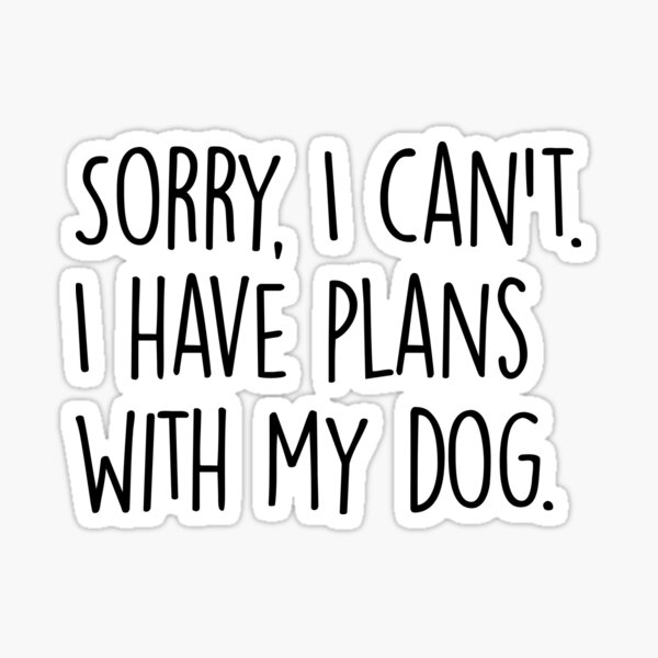 Sorry, Plans with Dog Sticker