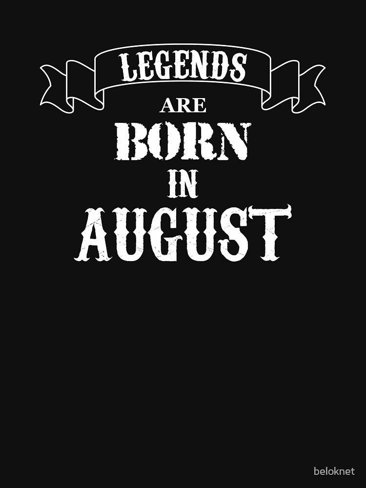 Legends Are Born In August by beloknet