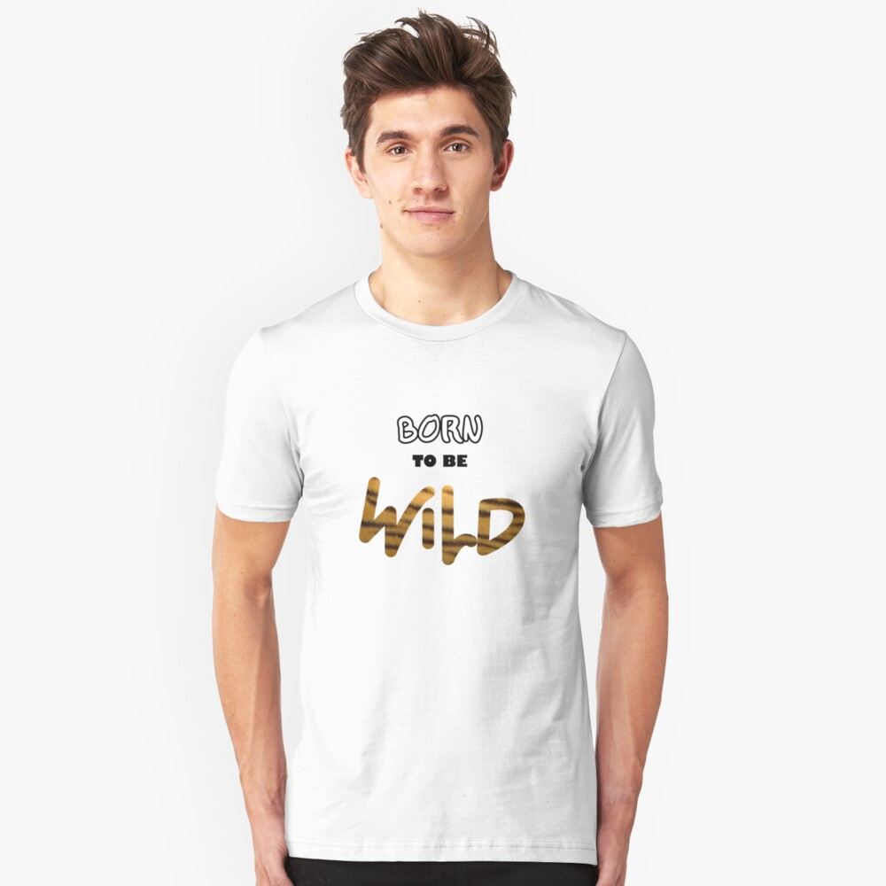 Born To Be Wild Unisex T-Shirt Front