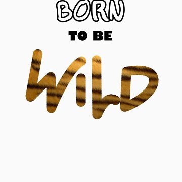 Born To Be Wild by thehappything