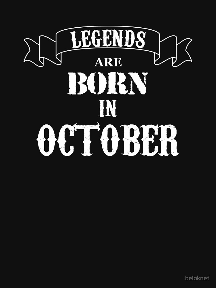 Legends Are Born In October by beloknet
