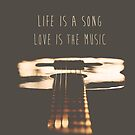 Life is a song, love is the music by Ingrid Beddoes