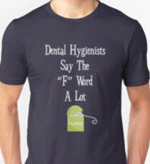 Dental Hygienist say the F word a lot Floss funny t-shirt Unisex T-Shirt