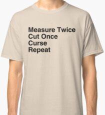 Measure Twice Classic T-Shirt