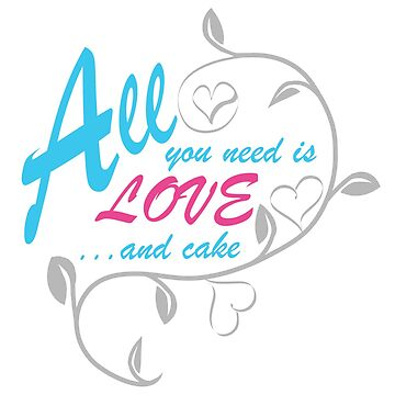 All you need is LOVE...and cake by GeekyCatDesign
