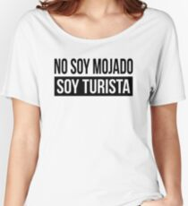 NO SOY MOJADO, SOY TURISTA SPANISH Women's Relaxed Fit T-Shirt