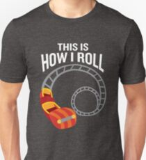 This is How I Roll Roller Coaster Funny Joke Unisex T-Shirt