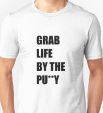 Grab Life by the Pu**y Unisex T-Shirt