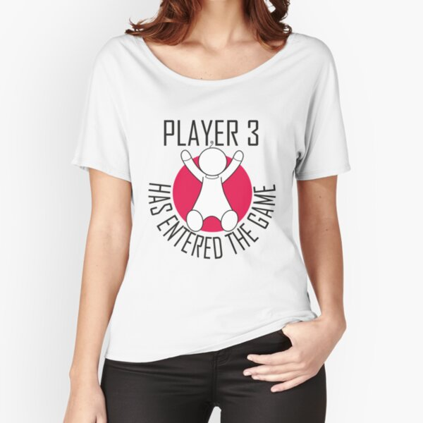 Player 3 has Entered the Game Relaxed Fit T-Shirt