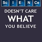 Science doesn't care what you believe. by Azrael