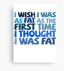 I wish I was as fat as the first time I thought I was fat Metal Print