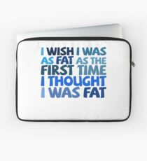 I wish I was as fat as the first time I thought I was fat Laptop Sleeve
