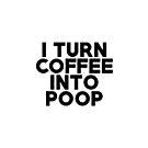 «Convierto el café en caca» de AngryMongo