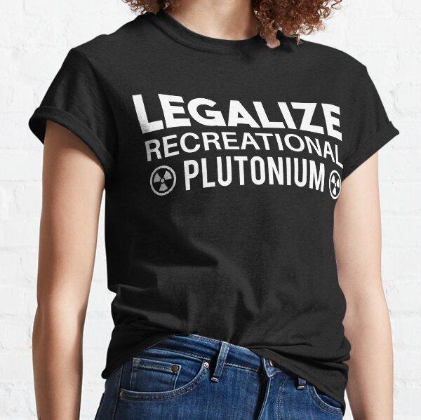 LEGALIZE RECREATIONAL PLUTONIUM WHITE Classic T-Shirt