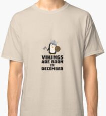 Vikings are born in December Rl9w1 Classic T-Shirt