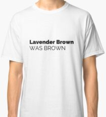 Never Forget: Lavender Brown was Brown Classic T-Shirt