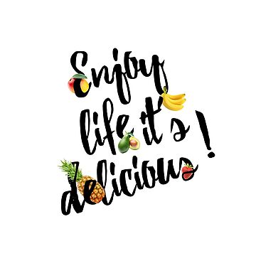 Enjoy life it's delicious! by schattevoet