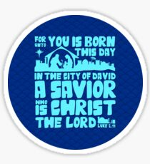 Today in the town of David a Savior has been born to you; he is the Messiah, the Lord. Sticker