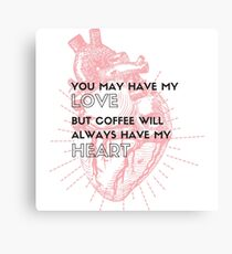 You May Have My Love, But Coffee Has My Heart Canvas Print