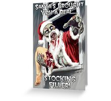 Santa's got you a real stocking filler Greeting Card