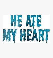 He Ate My Heart Photographic Print