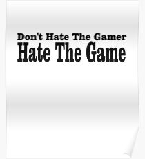 Don't Hate the Gamer Hate the Game Poster