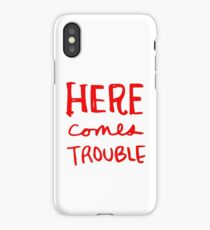 Here Comes Trouble iPhone Case/Skin