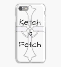 """Ketch is Fetch"" Phone Case iPhone Case/Skin"