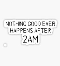 Nothing good ever happens after 2AM Sticker