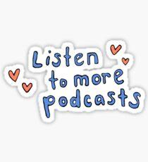 Höre mehr Podcasts Sticker