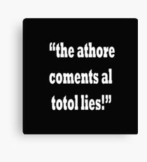 the athore coments al totol lies!  Canvas Print