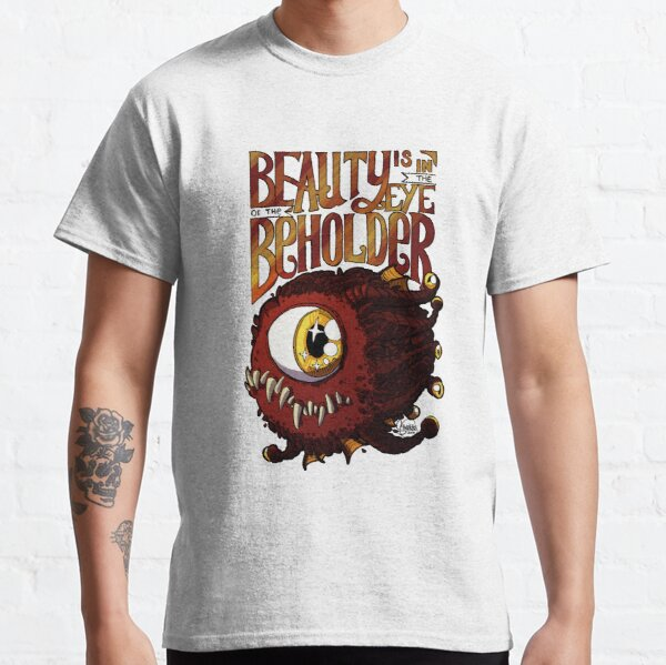Beauty is in the Eye of the Beholder Classic T-Shirt