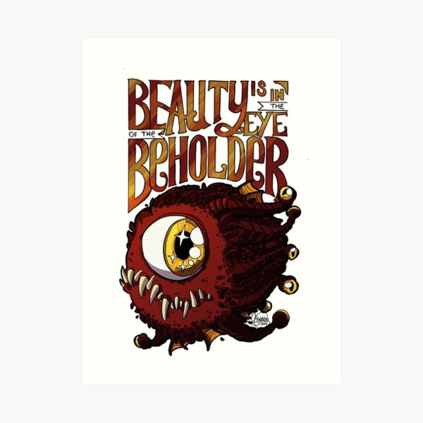 Beauty is in the Eye of the Beholder Art Print