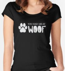 You Had Me At Woof - Funny Dog Puppy Pet Animal Lover Women's Fitted Scoop T-Shirt