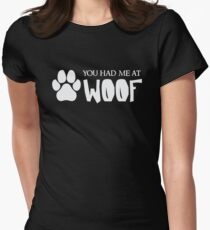 You Had Me At Woof - Funny Dog Puppy Pet Animal Lover Women's Fitted T-Shirt