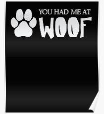 You Had Me At Woof - Funny Dog Puppy Pet Animal Lover Poster